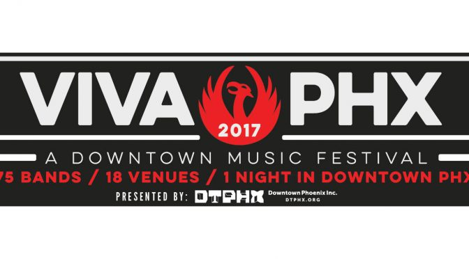 Review: Viva PHX 2017 – Downtown Music Festival Retrospective 3-11-17