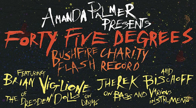 Amanda Palmer & Friends Release Forty​-​Five Degrees – A Bushfire Charity Flash Record