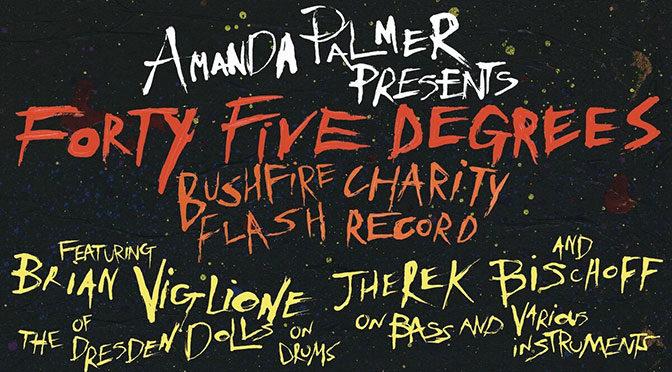Amanda Palmer & Friends Release Forty-Five Degrees – A Bushfire Charity Flash Record